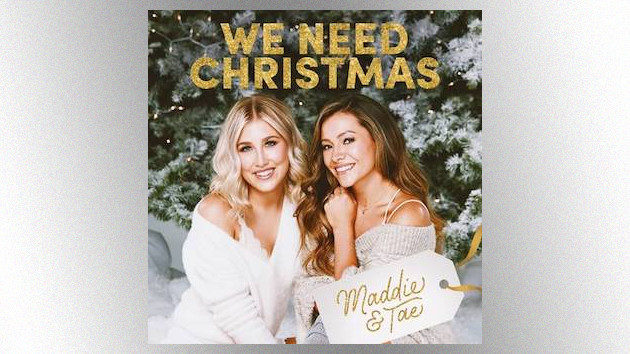 'We Need Christmas': Maddie & Tae are getting festive with a six-song holiday collection