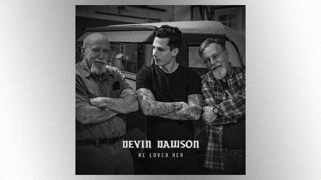 "Devin Dawson sets his sights on a simple legacy in ""He Loved Her,"" a tribute to his grandfather"